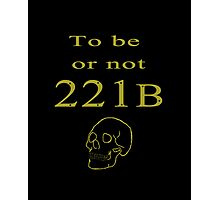 To be or not 221b Photographic Print