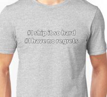 I ship it so hard - I have no regrets Unisex T-Shirt