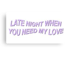 Late night when you need my love Canvas Print