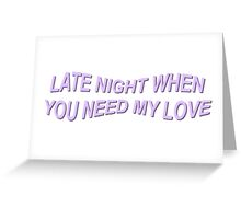 Late night when you need my love Greeting Card