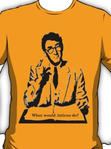 What would Atticus do?  T-Shirt