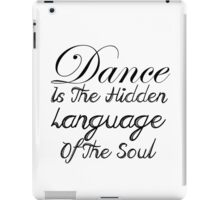 Dance is the hidden language of the soul iPad Case/Skin