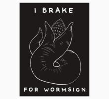 I Brake for Wormsign by unknownbinaries
