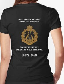 What dosen't kill you, makes you stronger- except Infantry, Infantry will kill you! for dark Shirts Womens Fitted T-Shirt