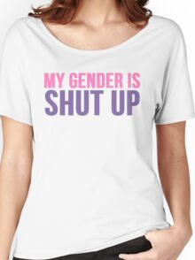 My Gender Is Shut Up Women's Relaxed Fit T-Shirt