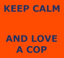 KEEP CALM AND LOVE A COP Kids Tee