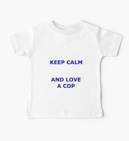 KEEP CALM AND LOVE A COP Baby Tee