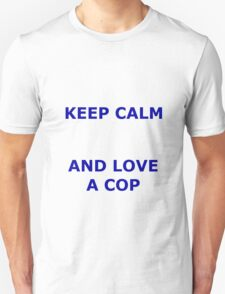 KEEP CALM AND LOVE A COP T-Shirt