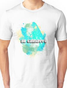Be Creative Unisex T-Shirt