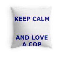 KEEP CALM AND LOVE A COP Throw Pillow