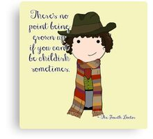 If You Can't Be Childish Sometimes -- Fourth Doctor quote print Canvas Print