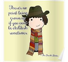 If You Can't Be Childish Sometimes -- Fourth Doctor quote print Poster