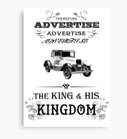 Therefore, Advertise! Advertise! Advertise! The King and His Kingdom! (black & white) Canvas Print