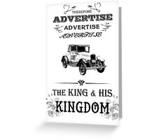 Therefore, Advertise! Advertise! Advertise! The King and His Kingdom! (black & white) Greeting Card