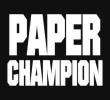 PAPER CHAMP by BadStyle