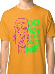 Do Not Bullshit Me Classic T-Shirt