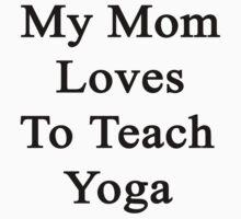 My Mom Loves To Teach Yoga  by supernova23