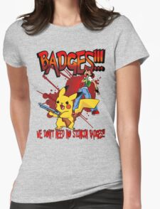 We Don't Need No Stinkin Badges! T-Shirt