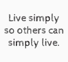 Live simply so others can simply live. by Rob Price