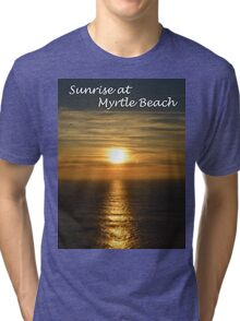 Sunrise at Myrtle Beach Tri-blend T-Shirt