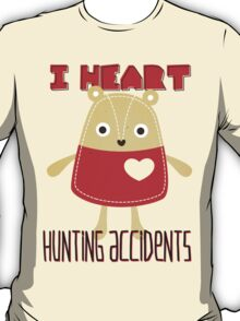I HEART HUNTING ACCIDENTS T-Shirt