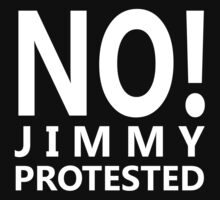 NO! Jimmy protested (white letters) by cribstina