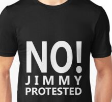NO! Jimmy protested (white letters) Unisex T-Shirt