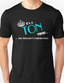 It's a TON thing, you wouldn't understand T-Shirt