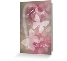 Love is the Reason Greeting Card