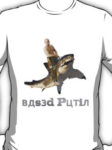 Putin riding a shark (with text) T-Shirt