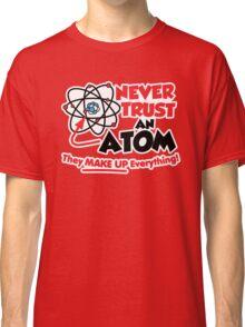 Never Trust an Atom Classic T-Shirt