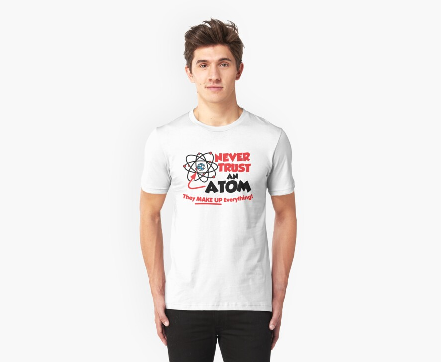 Never Trust an Atom by DetourShirts
