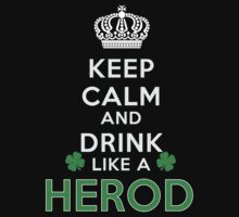 Keep calm and drink like a HEROD by kin-and-ken