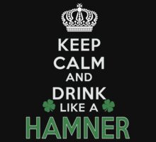 Keep calm and drink like a HAMNER by kin-and-ken