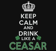 Keep calm and drink like a CEASAR by kin-and-ken