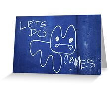 Let's Do Crimes Greeting Card