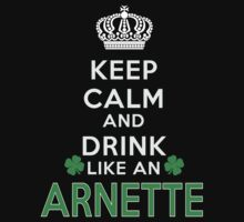 Keep calm and drink like an ARNETTE by kin-and-ken