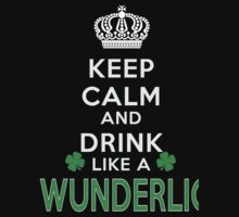 Keep calm and drink like a WUNDERLICH by kin-and-ken