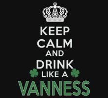 Keep calm and drink like a VANNESS by kin-and-ken