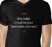 Why hello! I must be your 'teachable moment.' Mens V-Neck T-Shirt