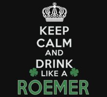 Keep calm and drink like a ROEMER by kin-and-ken