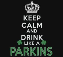 Keep calm and drink like a PARKINS by kin-and-ken