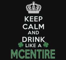 Keep calm and drink like a MCENTIRE by kin-and-ken