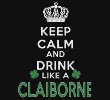 Keep calm and drink like a CLAIBORNE by kin-and-ken