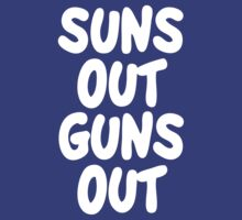 Suns Out Guns Out  by roderick882