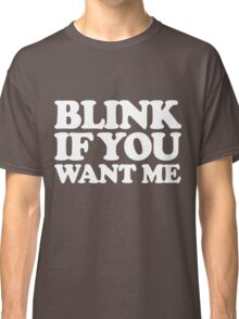 Blink If You Want Me  Classic T-Shirt
