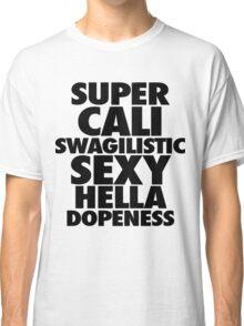 SUPER CALI SWAGILISTIC SEXY HELLA Classic T-Shirt