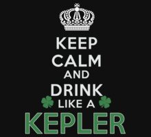 Keep calm and drink like a KEPLER by kin-and-ken