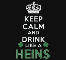 Keep calm and drink like a HEINS by kin-and-ken
