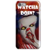 Watcha doin? iPhone Case/Skin